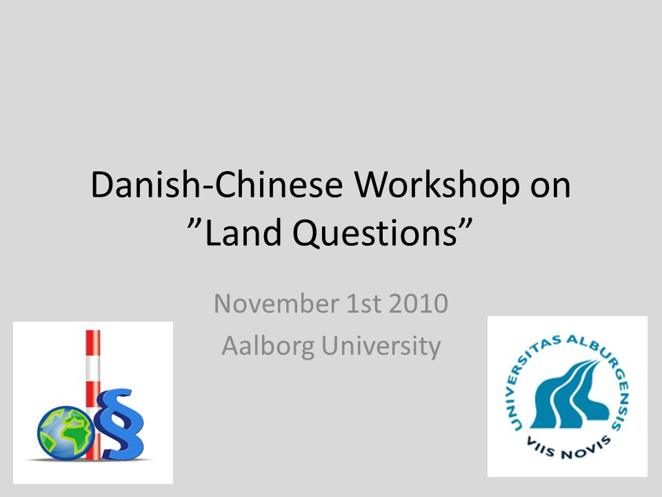 Danish-Chinese Workshop on Land Questions November 1st 2010 Aalborg University