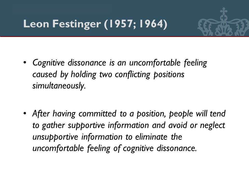Danmarks Biblioteksskole Leon Festinger (1957; 1964) Cognitive dissonance is an uncomfortable feeling caused by holding two conflicting positions simultaneously.
