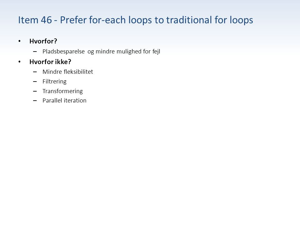 Item 46 - Prefer for-each loops to traditional for loops Hvorfor.