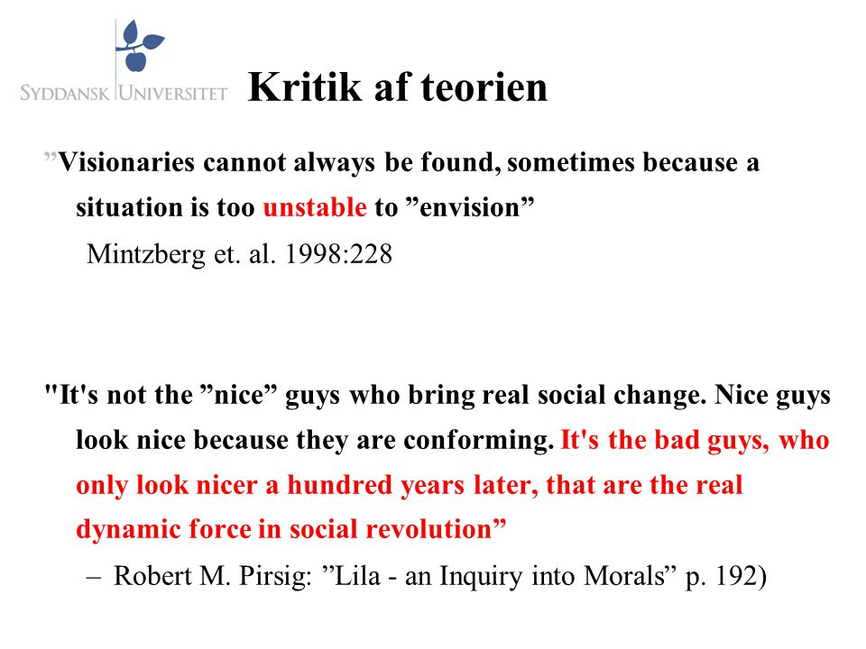 Kritik af teorien Visionaries cannot always be found, sometimes because a situation is too unstable to envision Mintzberg et.