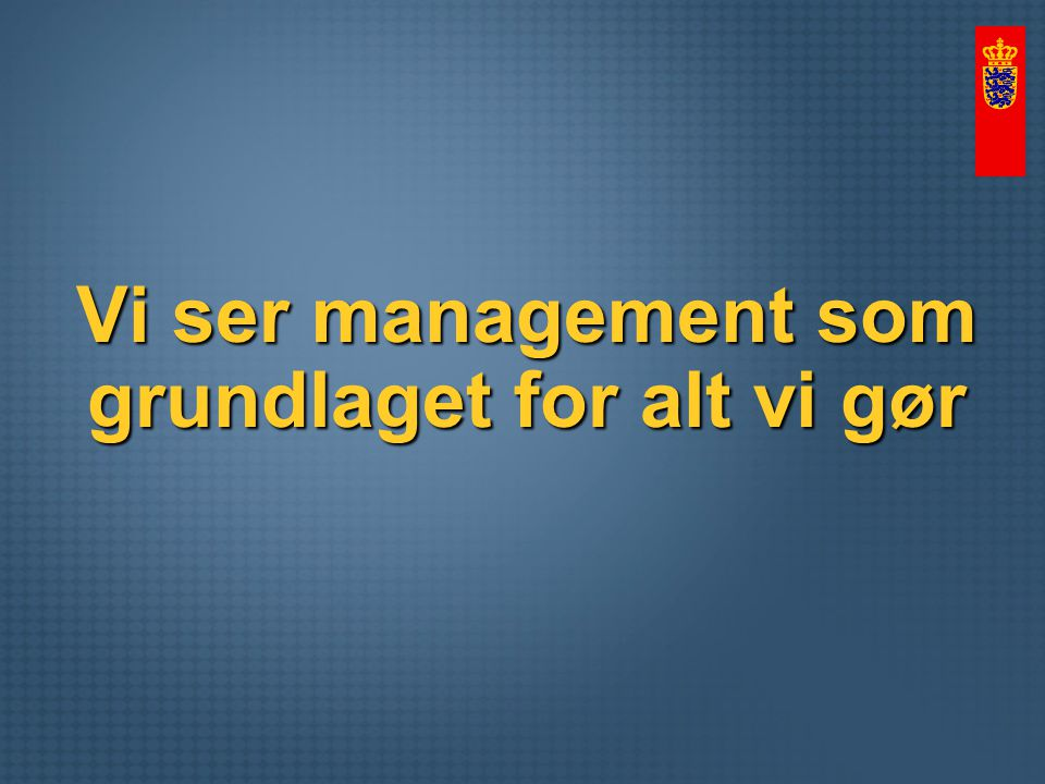 Vi ser management som grundlaget for alt vi gør