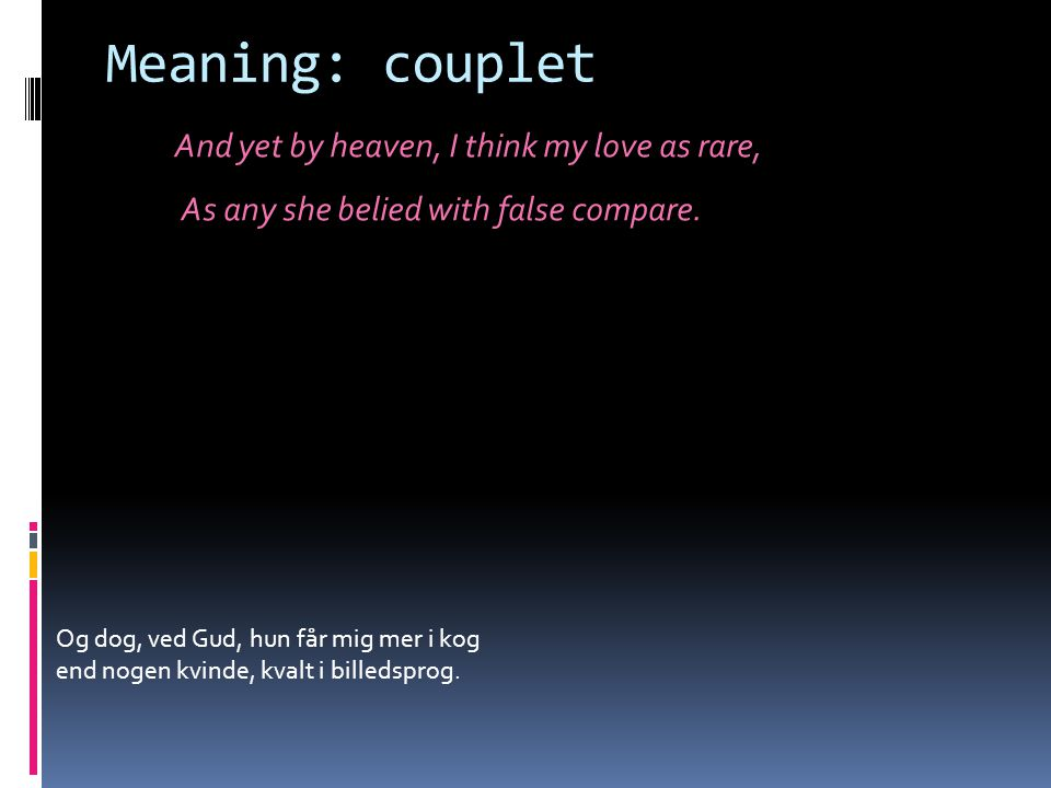Meaning: couplet And yet by heaven, I think my love as rare, As any she belied with false compare.