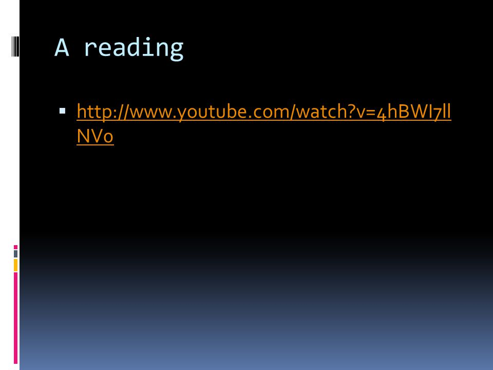 A reading  http://www.youtube.com/watch v=4hBWI7ll NV0 http://www.youtube.com/watch v=4hBWI7ll NV0
