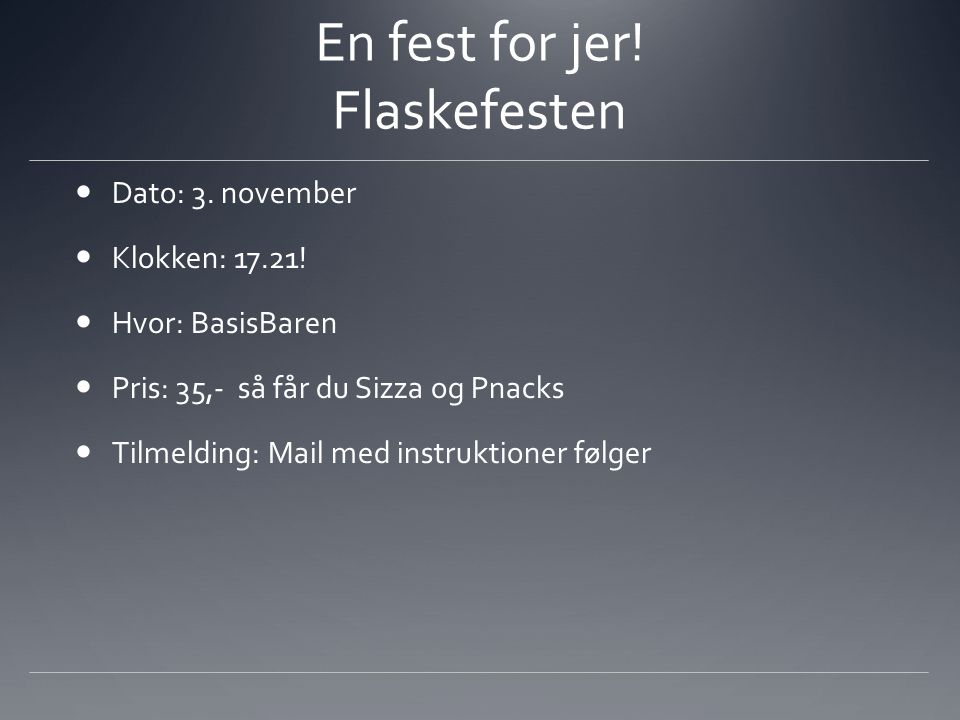 En fest for jer. Flaskefesten Dato: 3. november Klokken: 17.21.