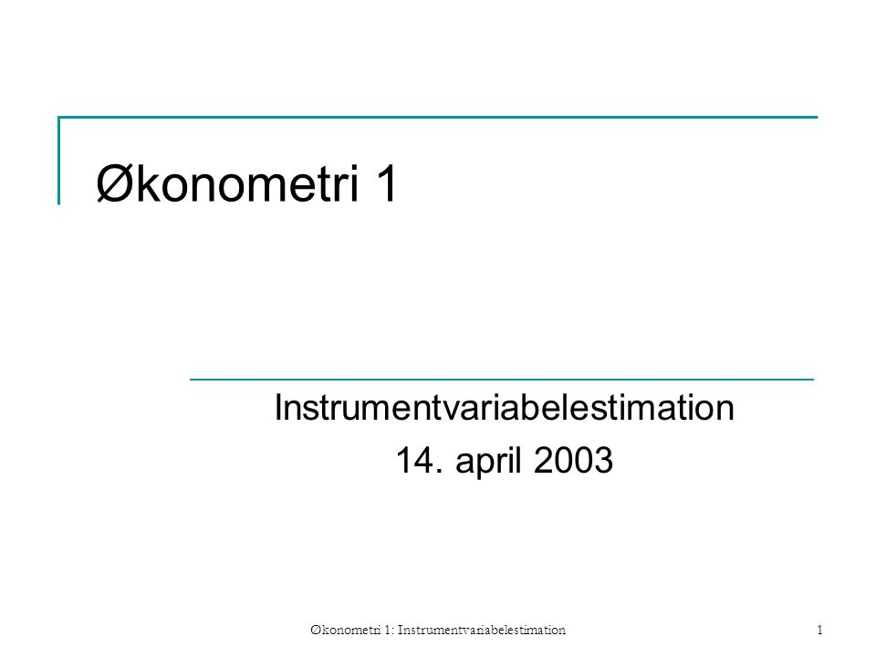 Økonometri 1: Instrumentvariabelestimation1 Økonometri 1 Instrumentvariabelestimation 14.