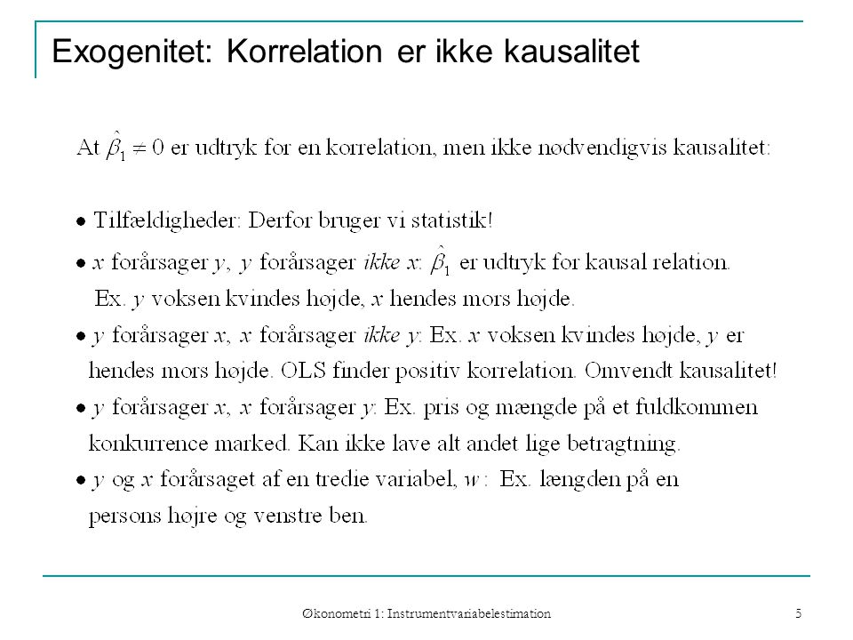 Økonometri 1: Instrumentvariabelestimation 5 Exogenitet: Korrelation er ikke kausalitet