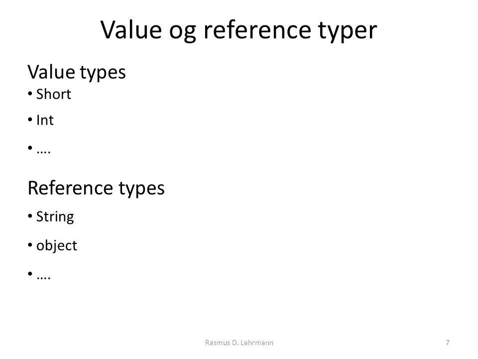 Rasmus D. Lehrmann7 Value og reference typer Value types Short Int ….