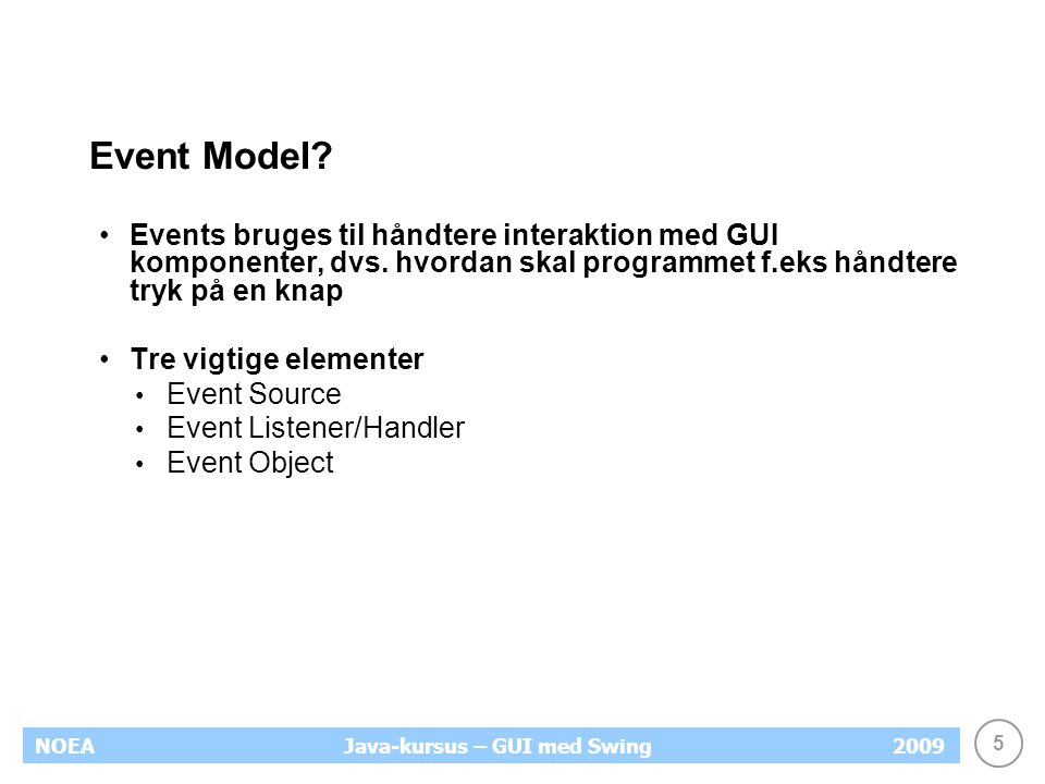 5 NOEA2009Java-kursus – GUI med Swing Event Model.