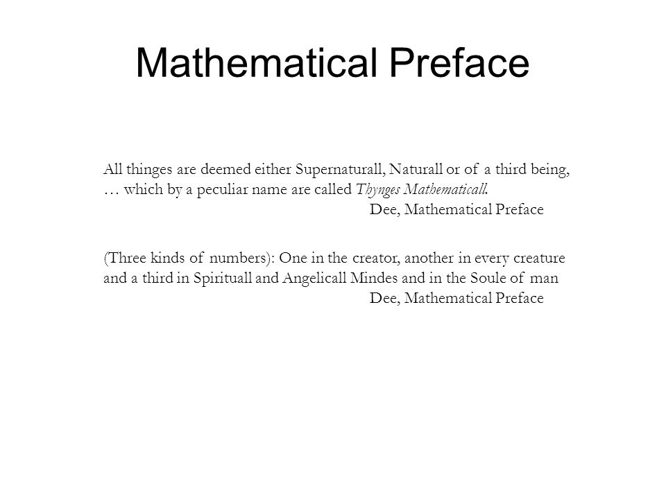 Mathematical Preface All thinges are deemed either Supernaturall, Naturall or of a third being, … which by a peculiar name are called Thynges Mathematicall.