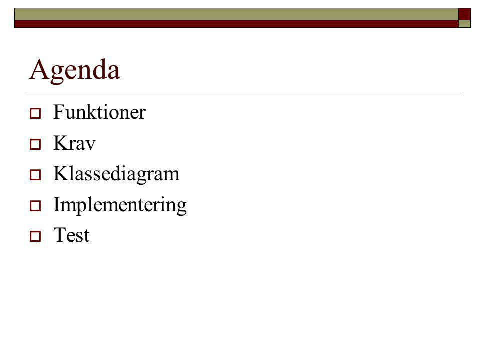 Agenda  Funktioner  Krav  Klassediagram  Implementering  Test