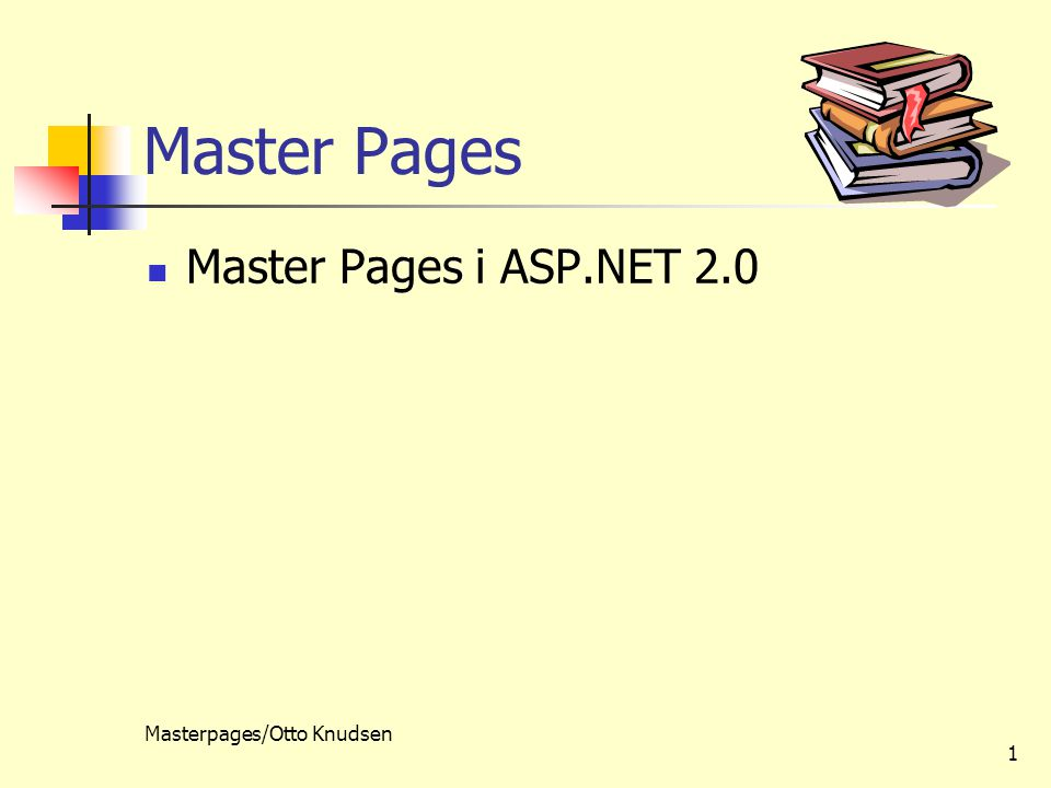 Masterpages/Otto Knudsen 1 Master Pages Master Pages i ASP.NET 2.0