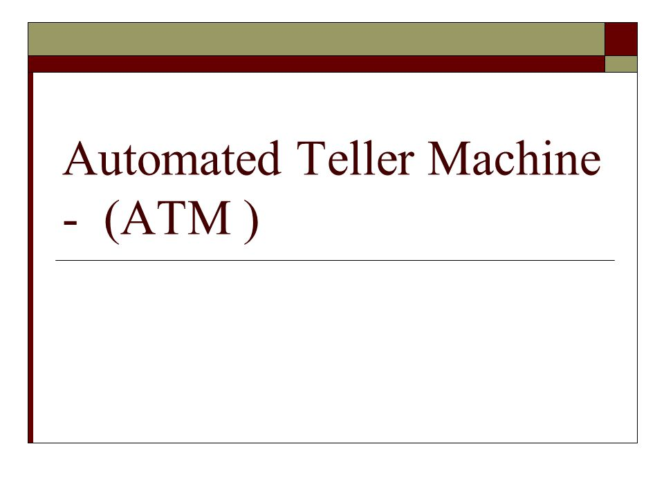 Automated Teller Machine - (ATM )