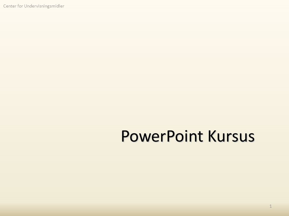Center for Undervisningsmidler PowerPoint Kursus 1