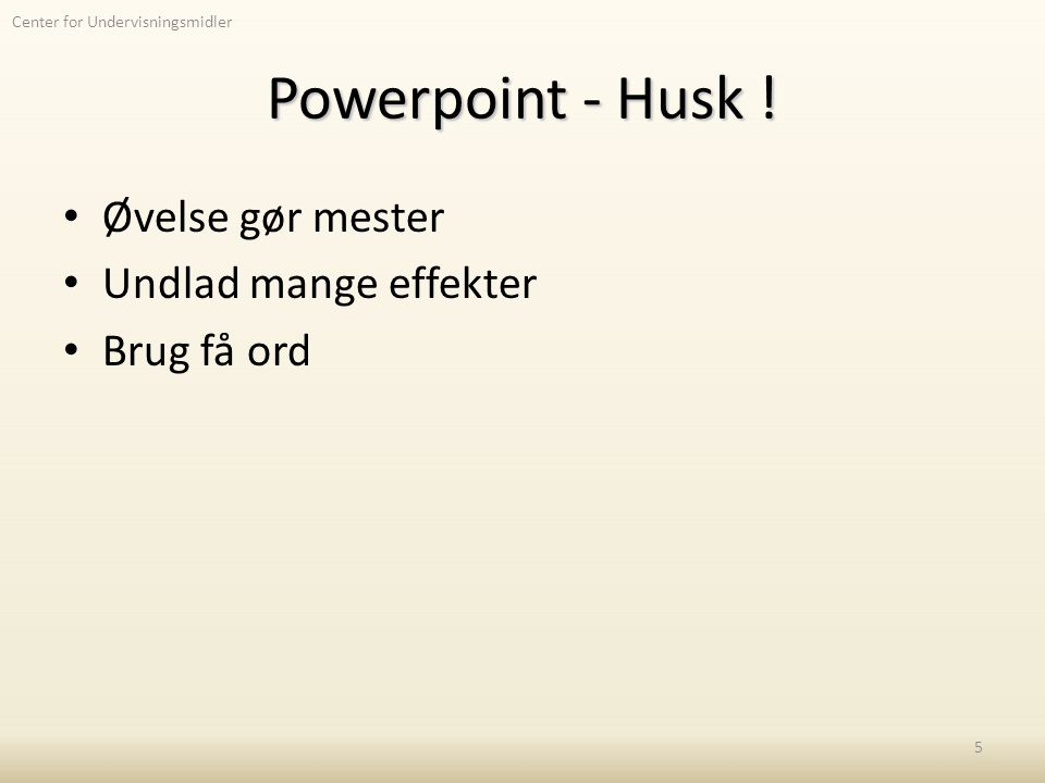 Center for Undervisningsmidler Powerpoint - Husk .