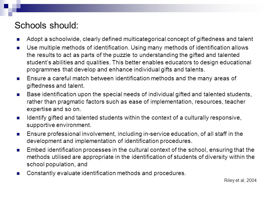 Schools should: Adopt a schoolwide, clearly defined multicategorical concept of giftedness and talent Use multiple methods of identification.