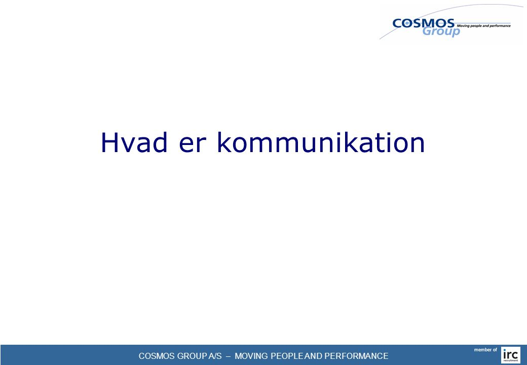 COSMOS GROUP A/S – MOVING PEOPLE AND PERFORMANCE member of Hvad er kommunikation