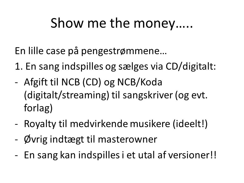 Show me the money….. En lille case på pengestrømmene… 1.