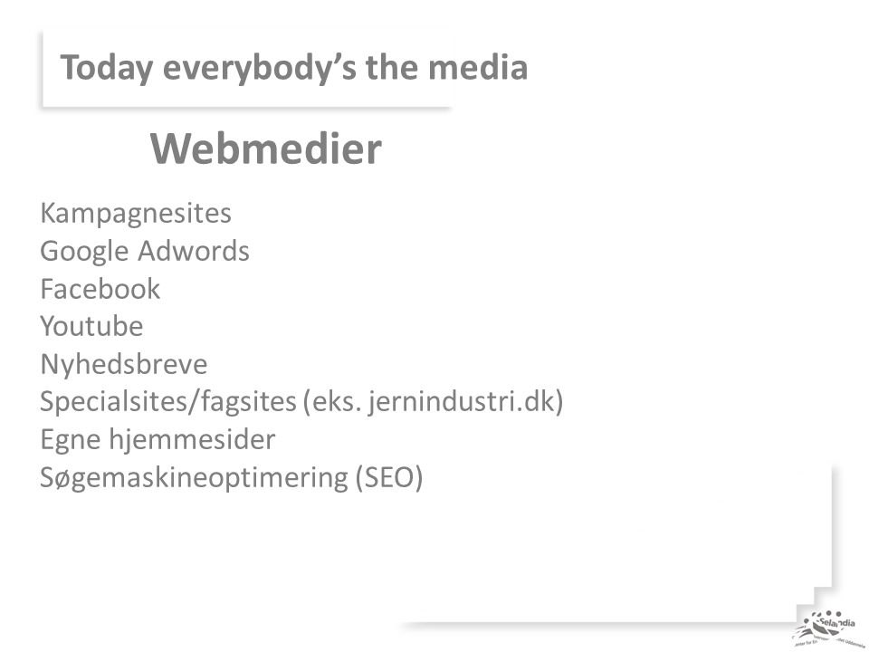 Today everybody's the media Kampagnesites Google Adwords Facebook Youtube Nyhedsbreve Specialsites/fagsites (eks.