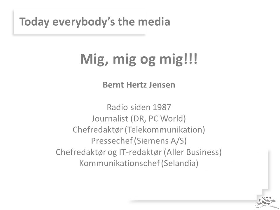Today everybody's the media Mig, mig og mig!!.