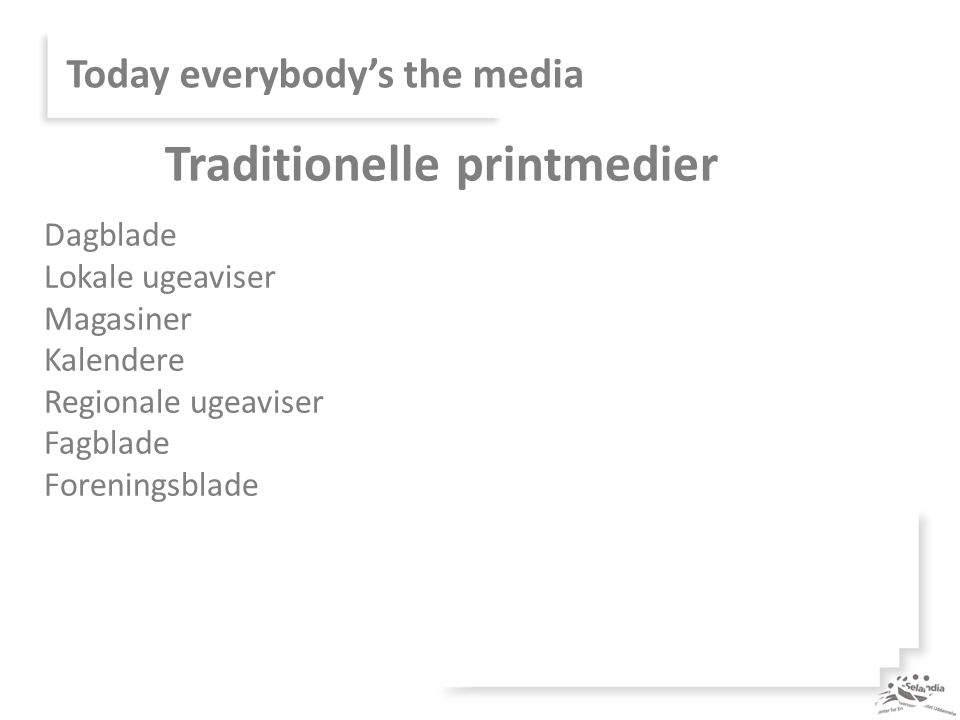 Today everybody's the media Dagblade Lokale ugeaviser Magasiner Kalendere Regionale ugeaviser Fagblade Foreningsblade Traditionelle printmedier