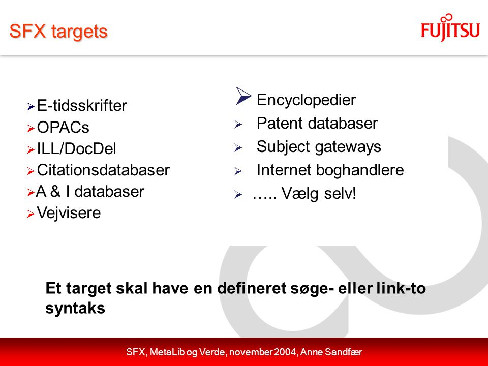 SFX, MetaLib og Verde, november 2004, Anne Sandfær SFX targets  E-tidsskrifter  OPACs  ILL/DocDel  Citationsdatabaser  A & I databaser  Vejvisere  Encyclopedier  Patent databaser  Subject gateways  Internet boghandlere  …..