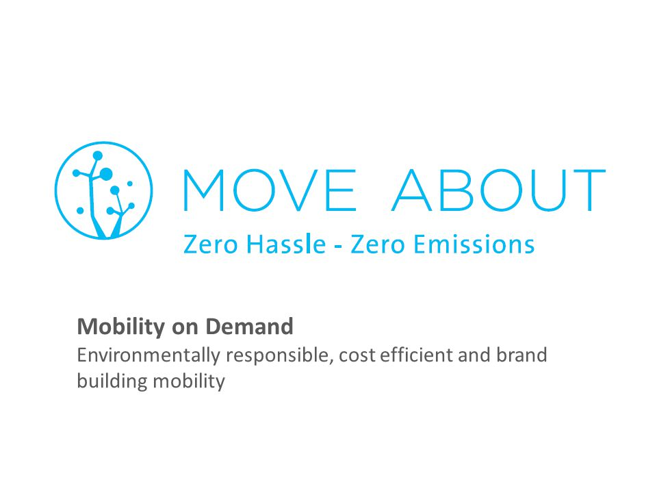 Mobility on Demand Environmentally responsible, cost efficient and brand building mobility
