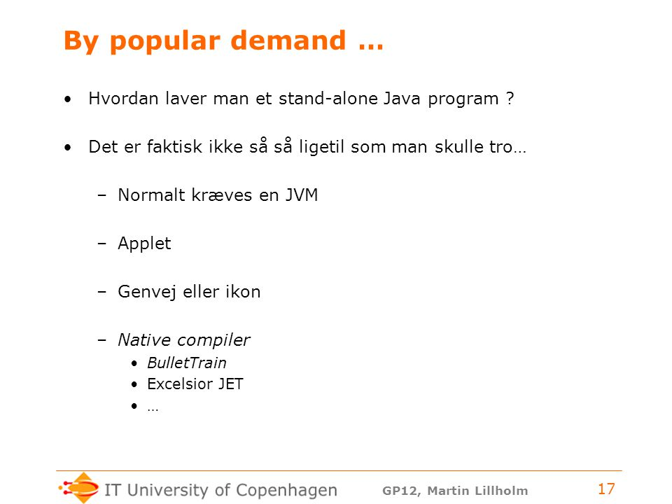 GP12, Martin Lillholm 17 By popular demand … Hvordan laver man et stand-alone Java program .
