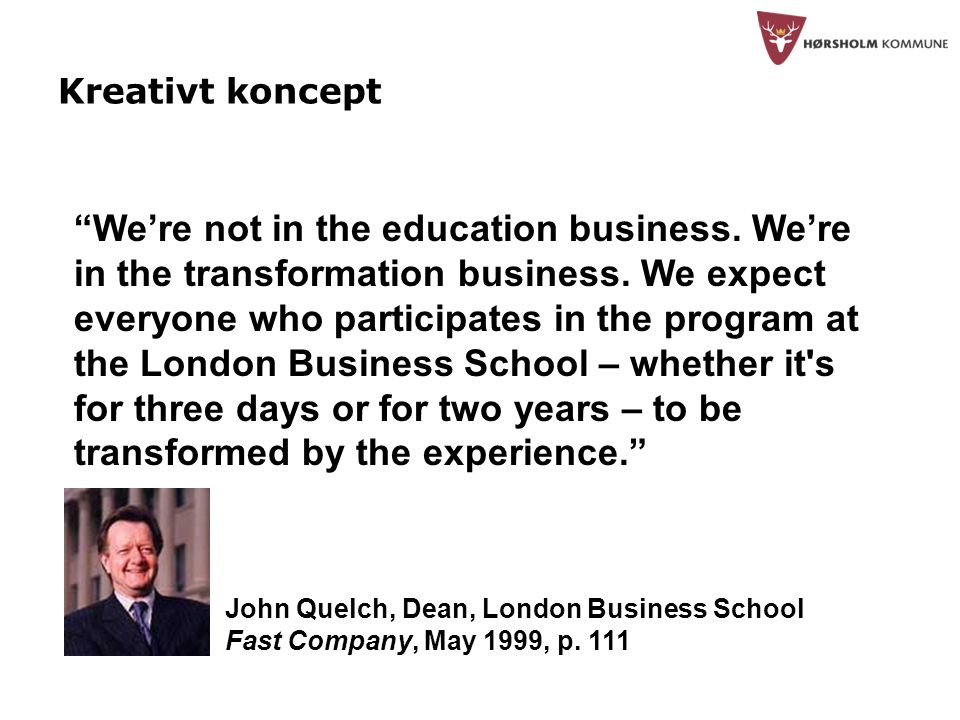 Kreativt koncept We're not in the education business.