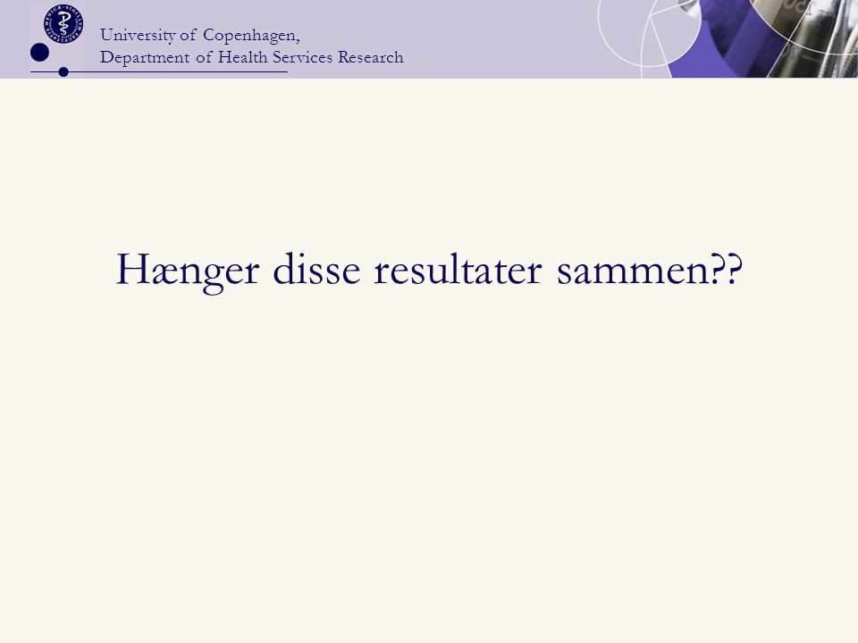 University of Copenhagen, Department of Health Services Research Hænger disse resultater sammen